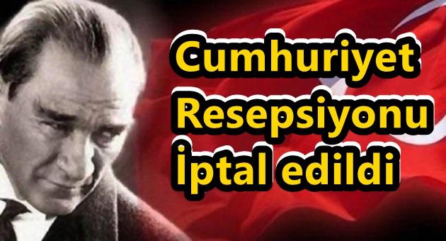 Cumhuriyet Resepsiyonu iptal edildi
